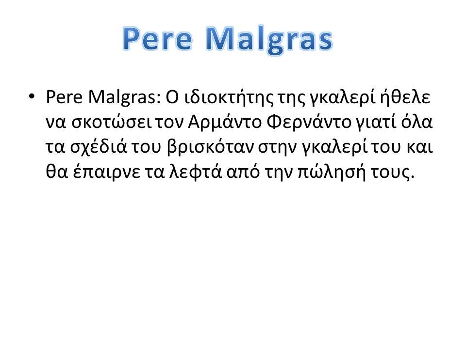 • Pere Malgras: Ο ιδιοκτήτης της γκαλερί ήθελε να σκοτώσει τον Αρμάντο Φερνάντο γιατί όλα τα σχέδιά του βρισκόταν στην γκαλερί του και θα έπαιρνε τα λεφτά από την πώλησή τους.