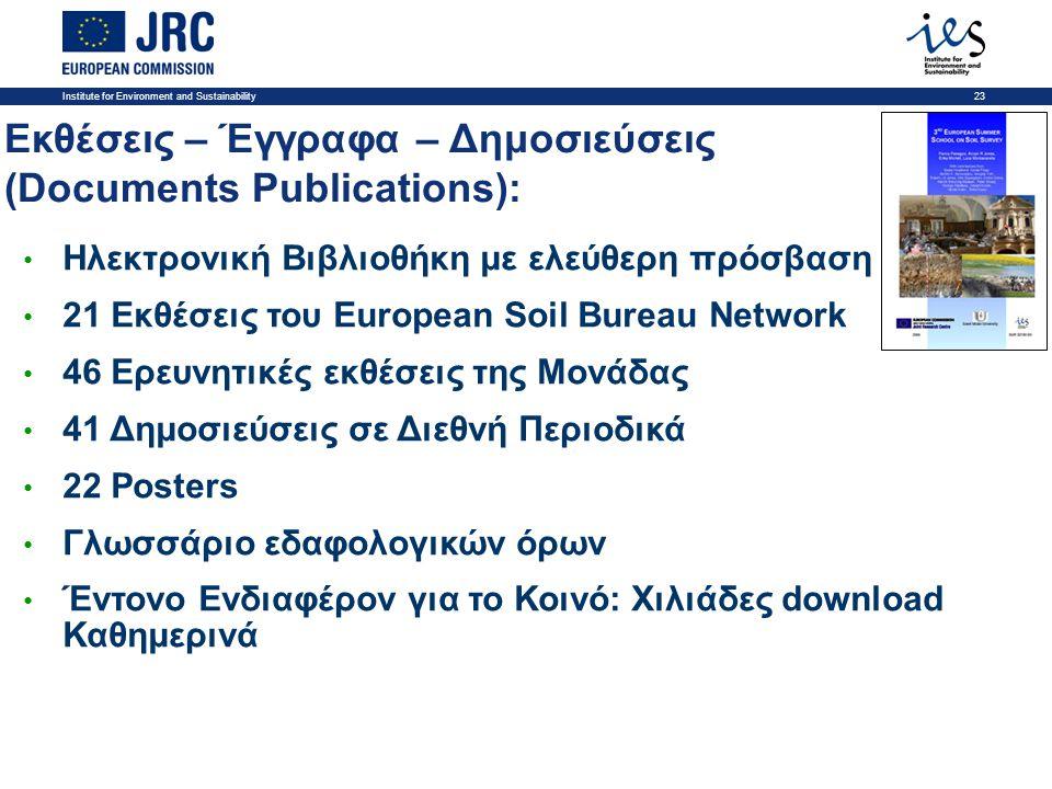 Institute for Environment and Sustainability23 Εκθέσεις – Έγγραφα – Δημοσιεύσεις (Documents Publications): • Ηλεκτρονική Βιβλιοθήκη με ελεύθερη πρόσβαση • 21 Εκθέσεις του European Soil Bureau Network • 46 Eρευνητικές εκθέσεις της Μονάδας • 41 Δημοσιεύσεις σε Διεθνή Περιοδικά • 22 Posters • Γλωσσάριο εδαφολογικών όρων • Έντονο Ενδιαφέρον για το Κοινό: Χιλιάδες download Καθημερινά