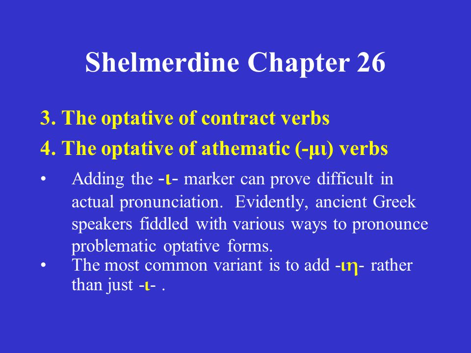 Shelmerdine Chapter 26 3. The optative of contract verbs 4. The optative of athematic (-μι) verbs •Adding the - ι - marker can prove difficult in actu