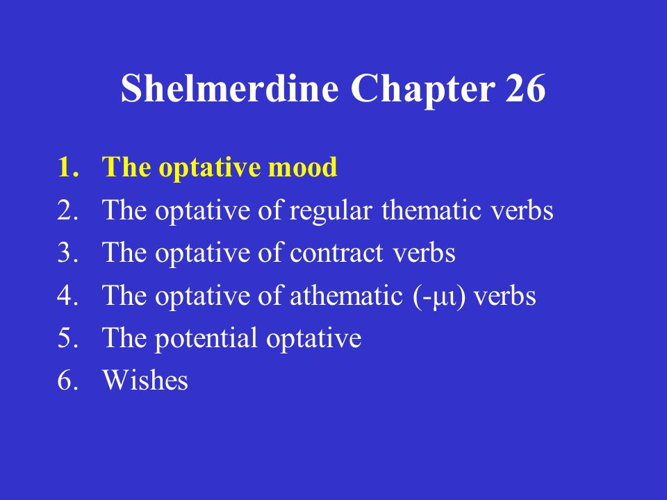 Shelmerdine Chapter 26 for next class (Thursday, March 17, 2011): •Quiz: Write out the endings for the optative mood (page 177 or slides 5-6).