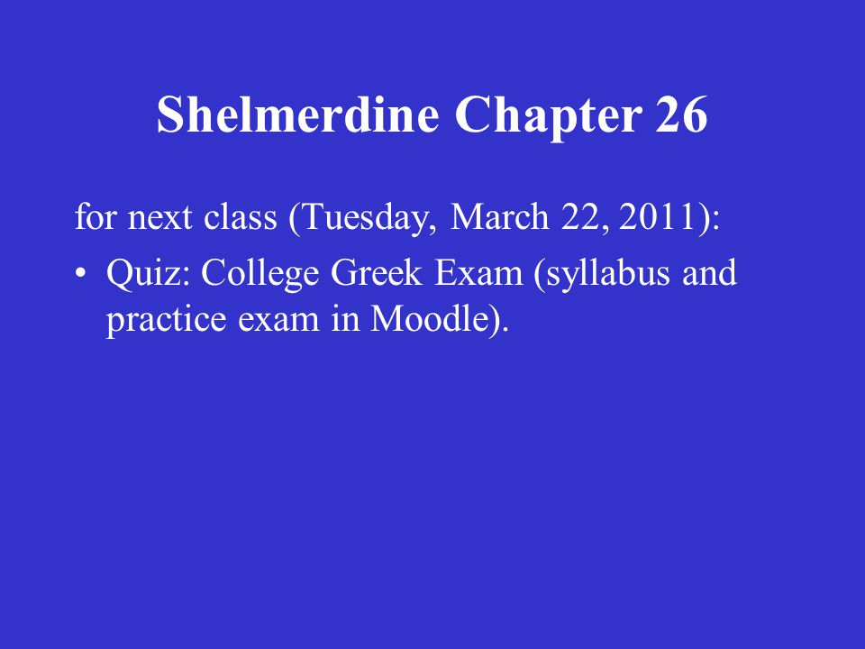 for next class (Tuesday, March 22, 2011): •Quiz: College Greek Exam (syllabus and practice exam in Moodle).