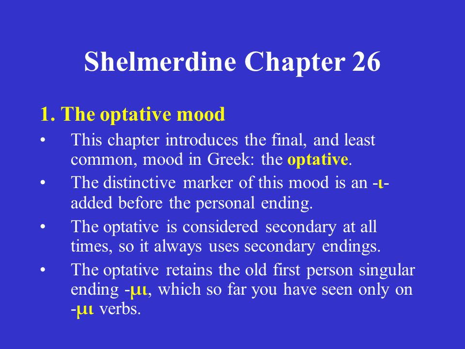 Shelmerdine Chapter 26 3.The optative of contract verbs 4.