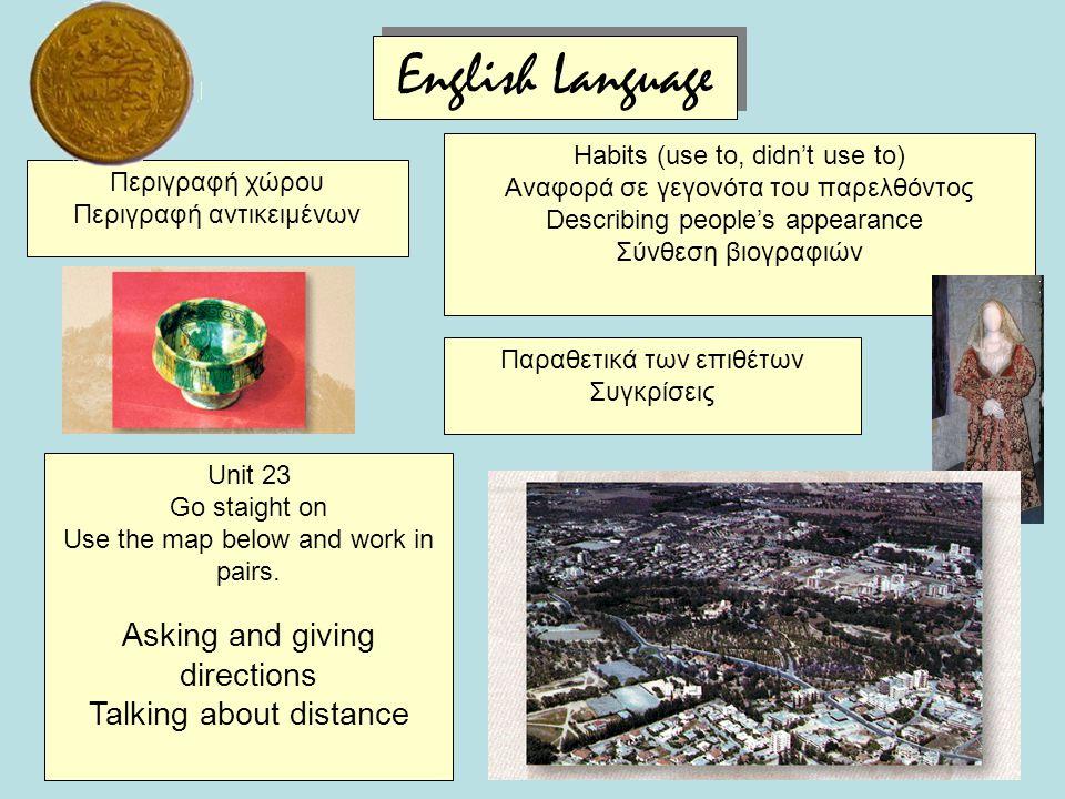 Εnglish Language Παραθετικά των επιθέτων Συγκρίσεις Περιγραφή χώρου Περιγραφή αντικειμένων Habits (use to, didn't use to) Αναφορά σε γεγονότα του παρε