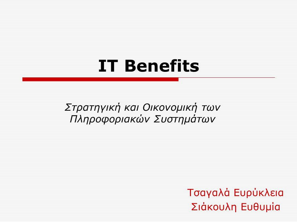 IT Benefits Τσαγαλά Ευρύκλεια Σιάκουλη Ευθυμία Στρατηγική και Οικονομική των Πληροφοριακών Συστημάτων