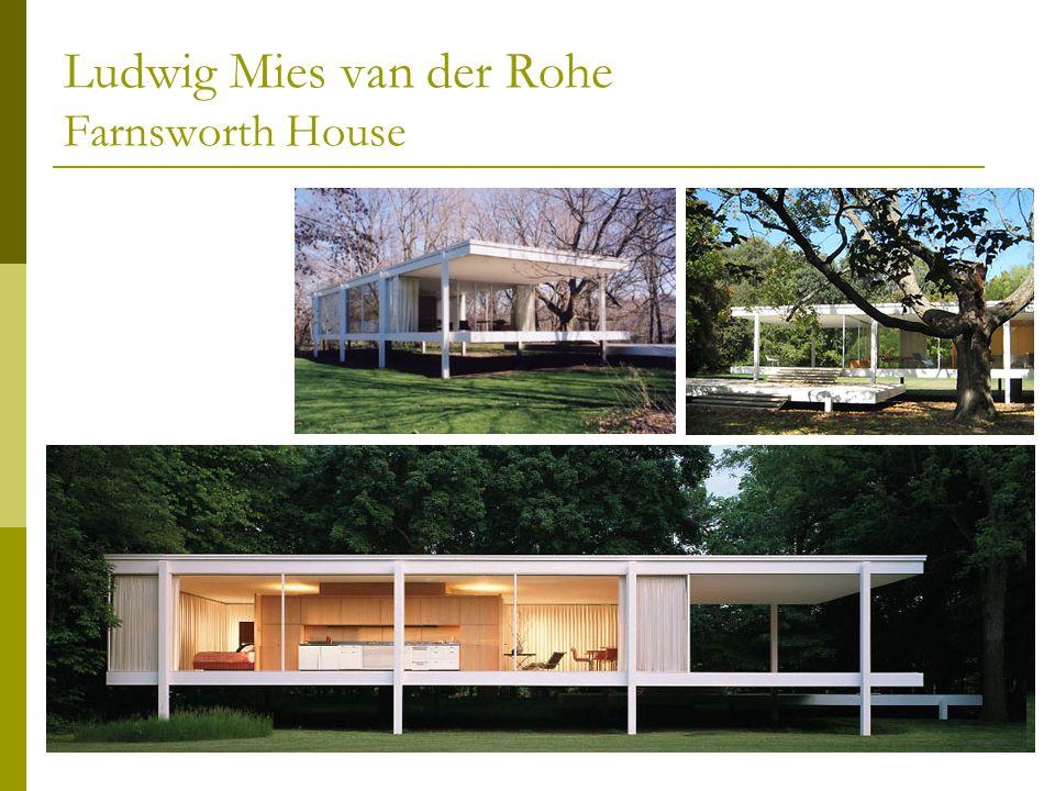 Ludwig Mies van der Rohe Farnsworth House