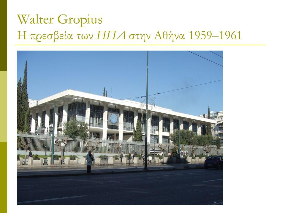 Walter Gropius Η πρεσβεία των ΗΠΑ στην Αθήνα 1959–1961