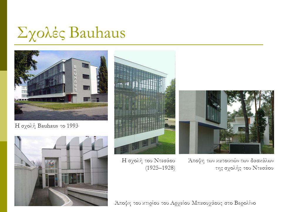Σχολές Bauhaus Η σχολή Bauhaus το 1993 Η σχολή του Ντεσάου (1925–1928) Άποψη των κατοικιών των δασκάλων της σχολής του Ντεσάου Άποψη του κτιρίου του Αρχείου Μπαουχάους στο Βερολίνο