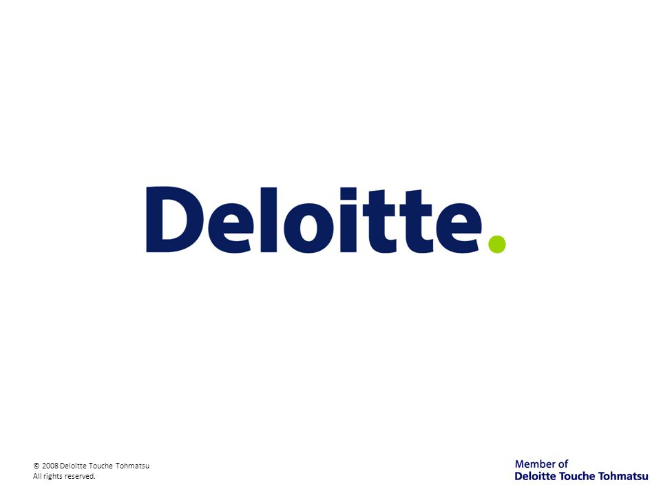© 2008 Deloitte Touche Tohmatsu All rights reserved.
