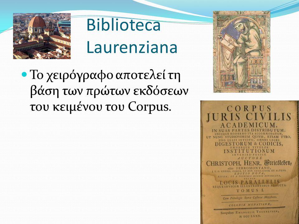 Biblioteca Laurenziana  Το χειρόγραφο αποτελεί τη βάση των πρώτων εκδόσεων του κειμένου του Corpus.