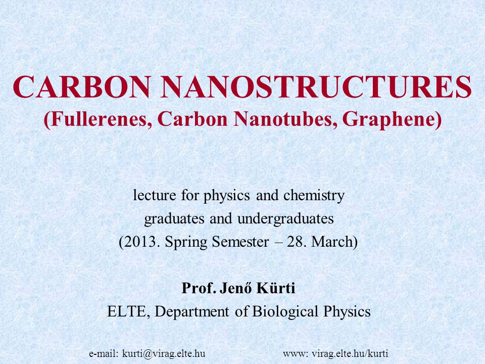 CARBON NANOSTRUCTURES (Fullerenes, Carbon Nanotubes, Graphene) lecture for physics and chemistry graduates and undergraduates (2013. Spring Semester –