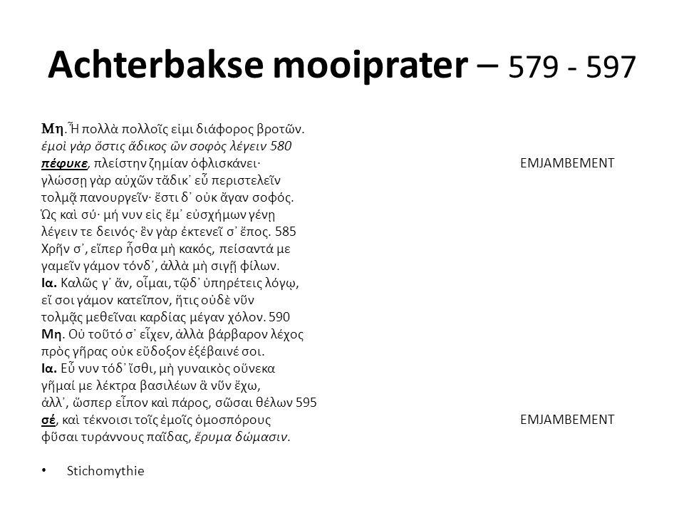 Achterbakse mooiprater – 579 - 597 .Ἦ πολλὰ πολλοῖς εἰμι διάφορος βροτῶν.