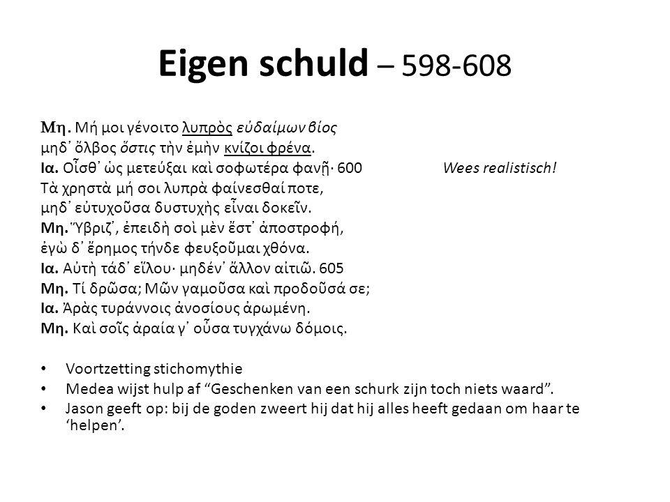 Eigen schuld – 598-608  Μή μοι γένοιτο λυπρὸς εὐδαίμων βίος μηδ᾽ ὄλβος ὅστις τὴν ἐμὴν κνίζοι φρένα.