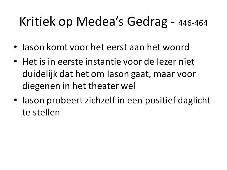 Kritiek op Medea's Gedrag - 446-464 Iason komt voor het eerst aan het woord Het is in eerste instantie voor de lezer niet duidelijk dat het om Iason gaat, maar voor diegenen in het theater wel Iason probeert zichzelf in een positief daglicht te stellen