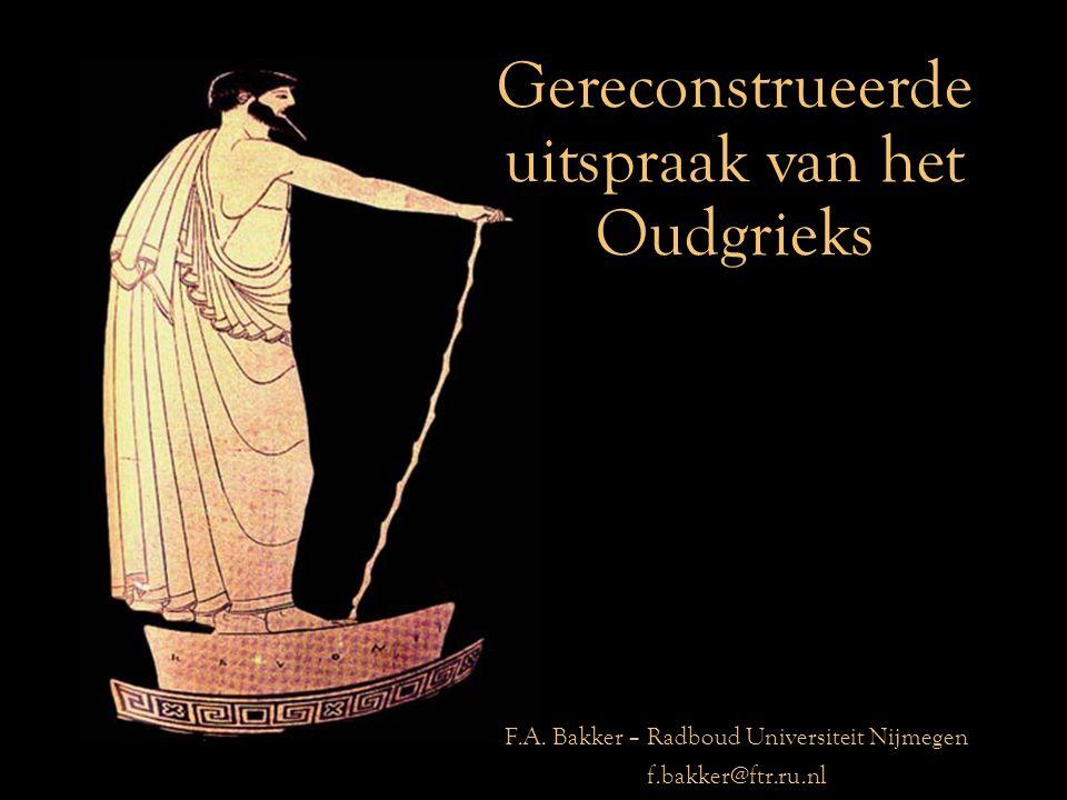 Gereconstrueerde uitspraak van het Oudgrieks F.A. Bakker – Radboud Universiteit Nijmegen f.bakker@ftr.ru.nl