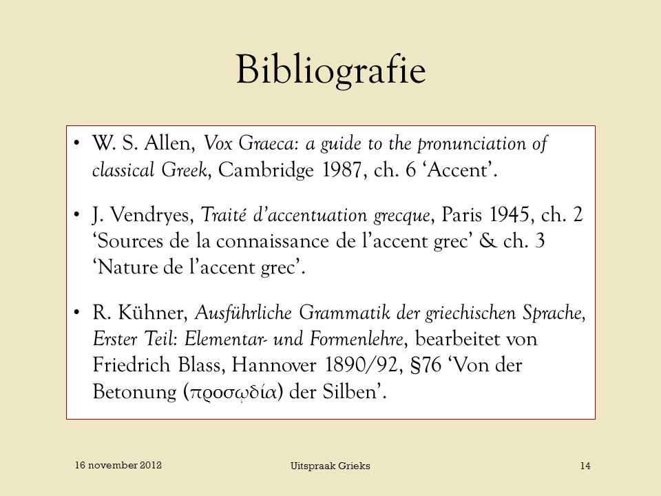 Bibliografie W. S. Allen, Vox Graeca: a guide to the pronunciation of classical Greek, Cambridge 1987, ch. 6 'Accent'. J. Vendryes, Traité d'accentuat