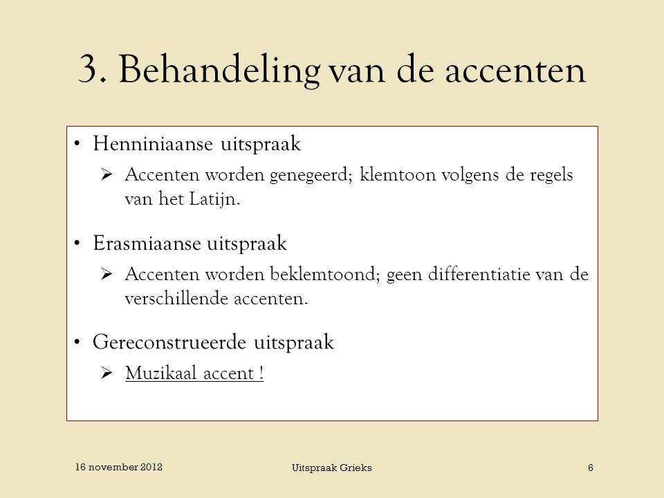 3. Behandeling van de accenten Henniniaanse uitspraak  Accenten worden genegeerd; klemtoon volgens de regels van het Latijn. Erasmiaanse uitspraak 