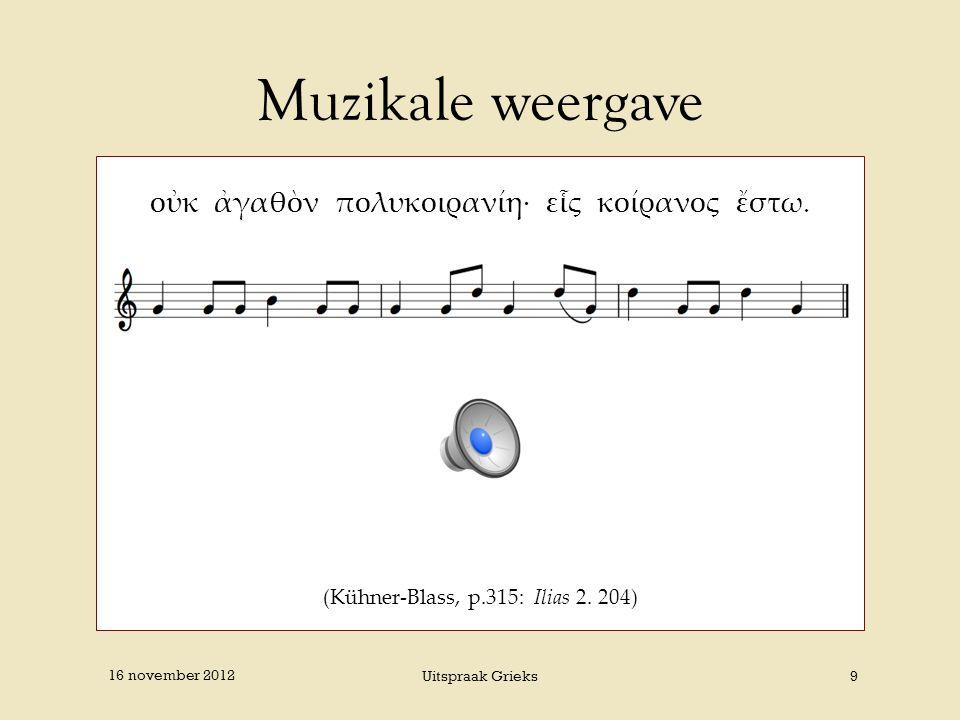 Muzikale weergave οὐκ ἀγαθὸν πολυκοιρανίη· εἷς κοίρανος ἔστω. (Kühner-Blass, p.315: Ilias 2. 204) 16 november 2012 Uitspraak Grieks9