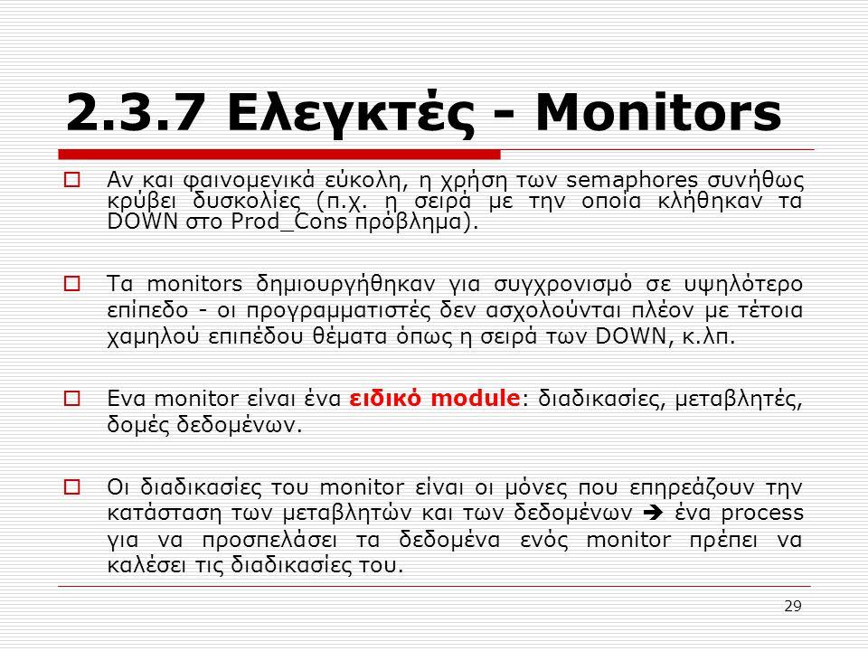 29 2.3.7 Ελεγκτές - Μonitors  Αν και φαινομενικά εύκολη, η χρήση των semaphores συνήθως κρύβει δυσκολίες (π.χ. η σειρά με την οποία κλήθηκαν τα DOWN