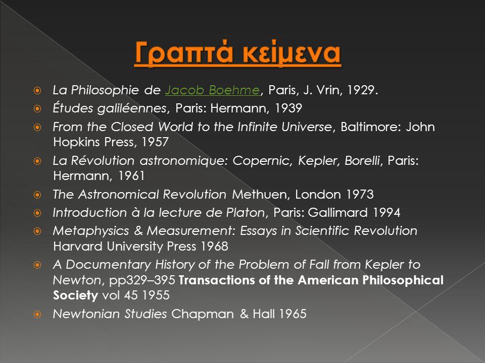 Κατά τη διάρκεια των σπουδών του για τον Γαλιλαίο, ο Koyré περίφημα υποστήριξε ότι τα πειράματα με βάρη που πέφτουν και κυλούν σε κεκλιμένα επίπεδα που ο Γαλιλαίος είχε περιγράψει στα γραπτά του, μάλλον δεν είχαν πραγματοποιηθεί στην πράξη, αλλά αντί αυτού ήταν νοητικά πειράματα που σκοπό είχαν να απεικονίσουν τα συμπεράσματά του.