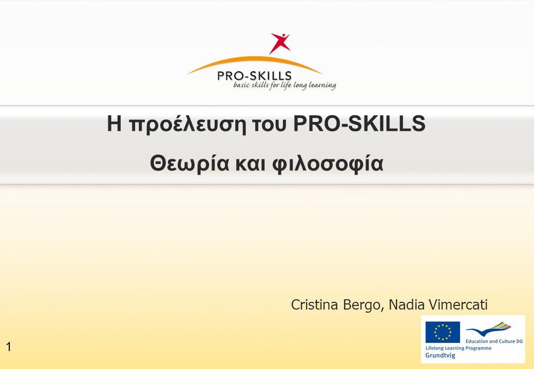 Η προέλευση του PRO-SKILLS Θεωρία και φιλοσοφία Cristina Bergo, Nadia Vimercati 1