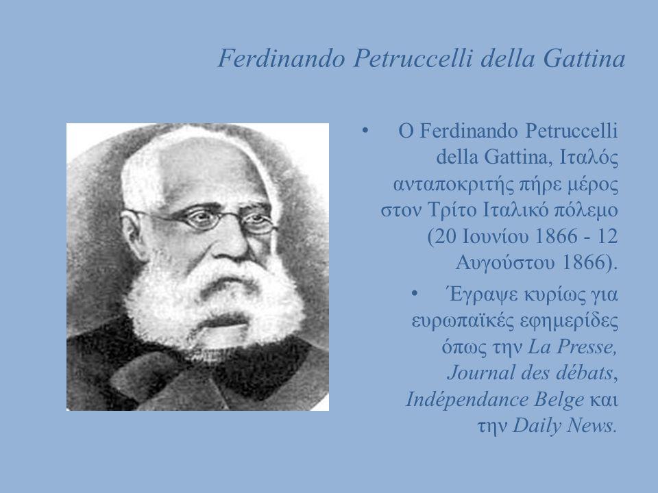Ferdinando Petruccelli della Gattina Ο Ferdinando Petruccelli della Gattina, Ιταλός ανταποκριτής πήρε μέρος στον Τρίτο Ιταλικό πόλεμο (20 Ιουνίου 1866