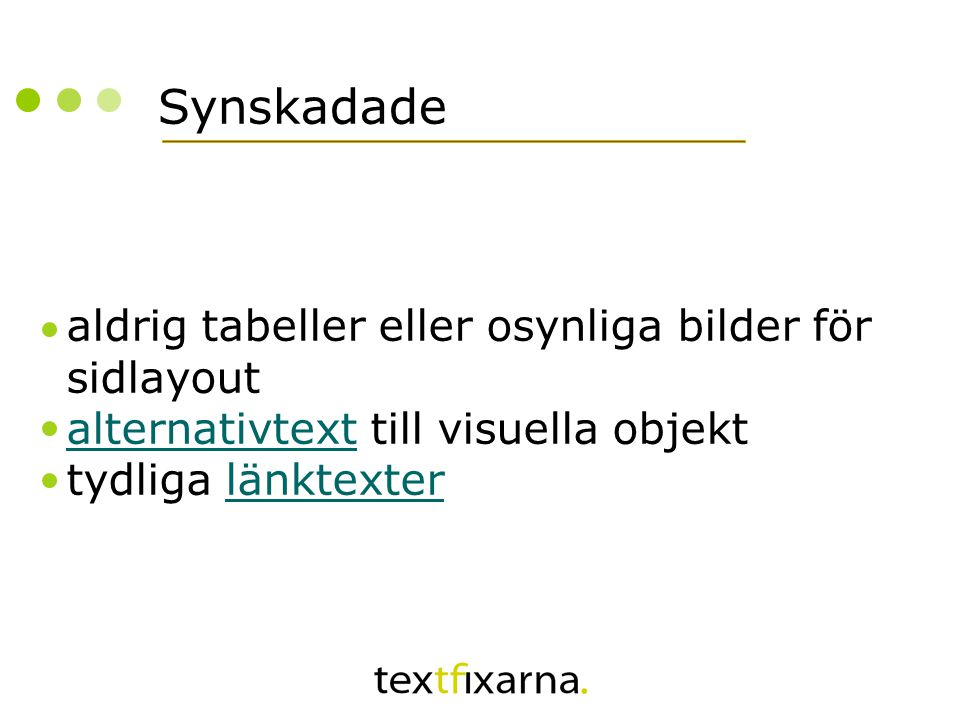 Synskadade aldrig tabeller eller osynliga bilder för sidlayout alternativtext till visuella objekt tydliga länktexter alternativtextlänktexter