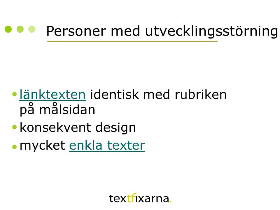 Personer med utvecklingsstörning länktextenlänktexten identisk med rubriken på målsidan konsekvent design mycket enkla texterenkla texter