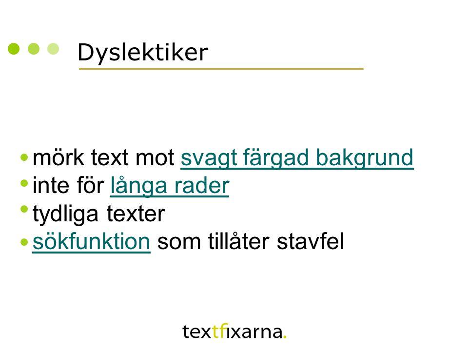 Dyslektiker mörk text mot svagt färgad bakgrund inte för långa rader tydliga texter sökfunktion som tillåter stavfelsvagt färgad bakgrundlånga rader sökfunktion