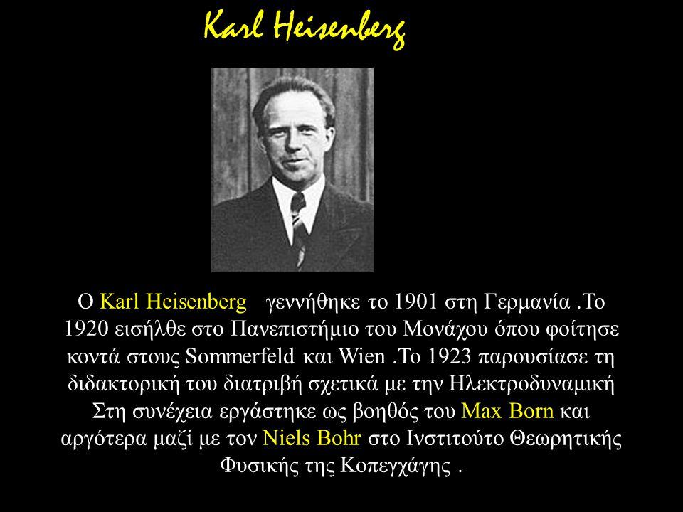 Ο Karl Heisenberg γεννήθηκε το 1901 στη Γερμανία.Το 1920 εισήλθε στο Πανεπιστήμιο του Μονάχου όπου φοίτησε κοντά στους Sommerfeld και Wien.Το 1923 παρ