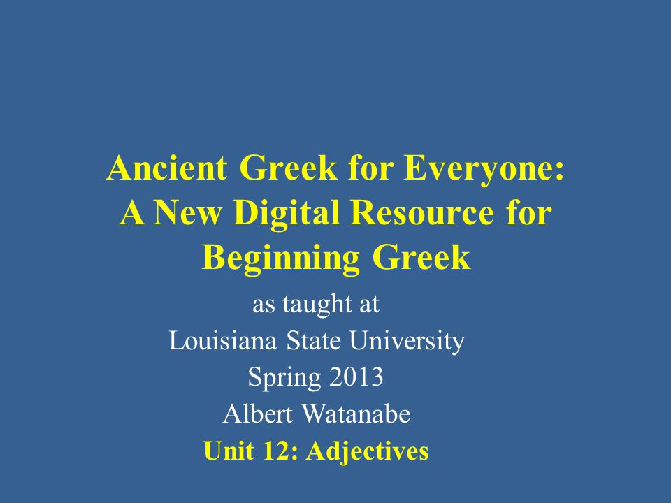 Elementary Greek Unit 12 Vocabulary: NT (New Testament) ἅπας -ᾶσα -αν all together εὐθύς -εῖα -ύ straight πᾶς, πᾶσα, πᾶν every, all