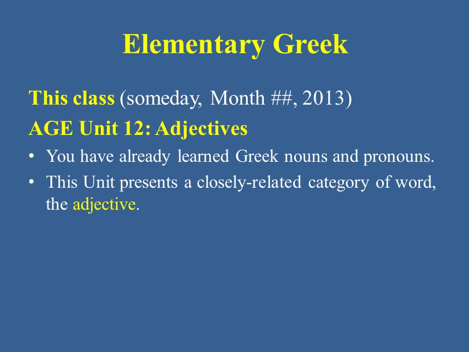 Elementary Greek Greek Adjectives: Usage Greek adjectives describe nouns when they are in the attributive position: ὁ κακὸς βασιλεύς = the bad king ὁ βασιλεὺς ὁ κακός = the bad king κακὸς βασιλεύς = a bad king