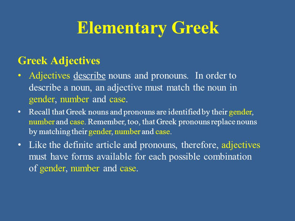 Elementary Greek Greek Adjectives Adjectives describe nouns and pronouns.