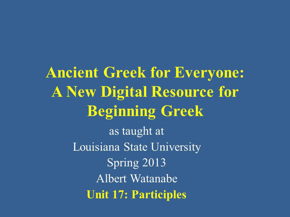 Elementary Greek Participles A participle has two basic functions: Attributive, when a definite article precedes it.