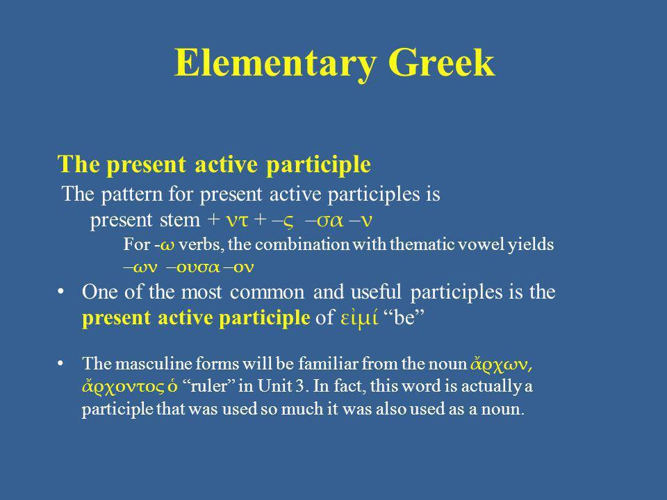 Elementary Greek The present active participle present participle active of εἰμί be masculine forms singular Nom.