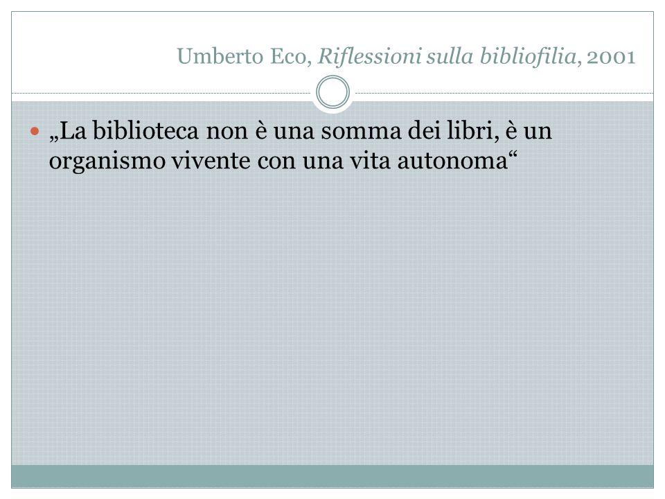 """Umberto Eco, Riflessioni sulla bibliofilia, 2001 """"La biblioteca non è una somma dei libri, è un organismo vivente con una vita autonoma"""