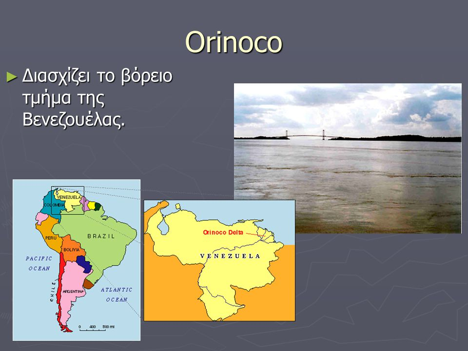 Orinoco ► Διασχίζει το βόρειο τμήμα της Βενεζουέλας.