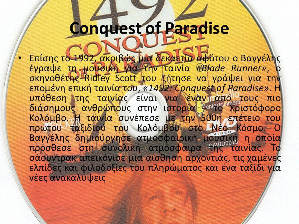 Conquest of Paradise Επίσης το 1992, ακριβώς μια δεκαετία αφότου ο Βαγγέλης έγραψε τη μουσική για την ταινία «Blade Runner», ο σκηνοθέτης Ridley Scott