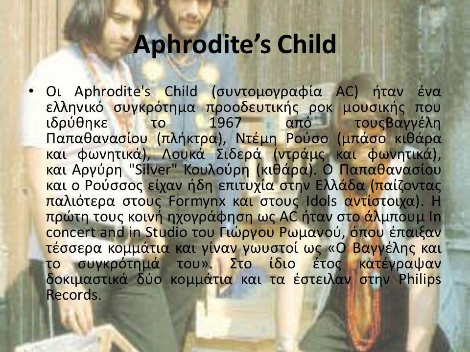 Aphrodite's Child Οι Aphrodite's Child (συντομογραφία AC) ήταν ένα ελληνικό συγκρότημα προοδευτικής ροκ μουσικής που ιδρύθηκε το 1967 από τουςΒαγγέλη