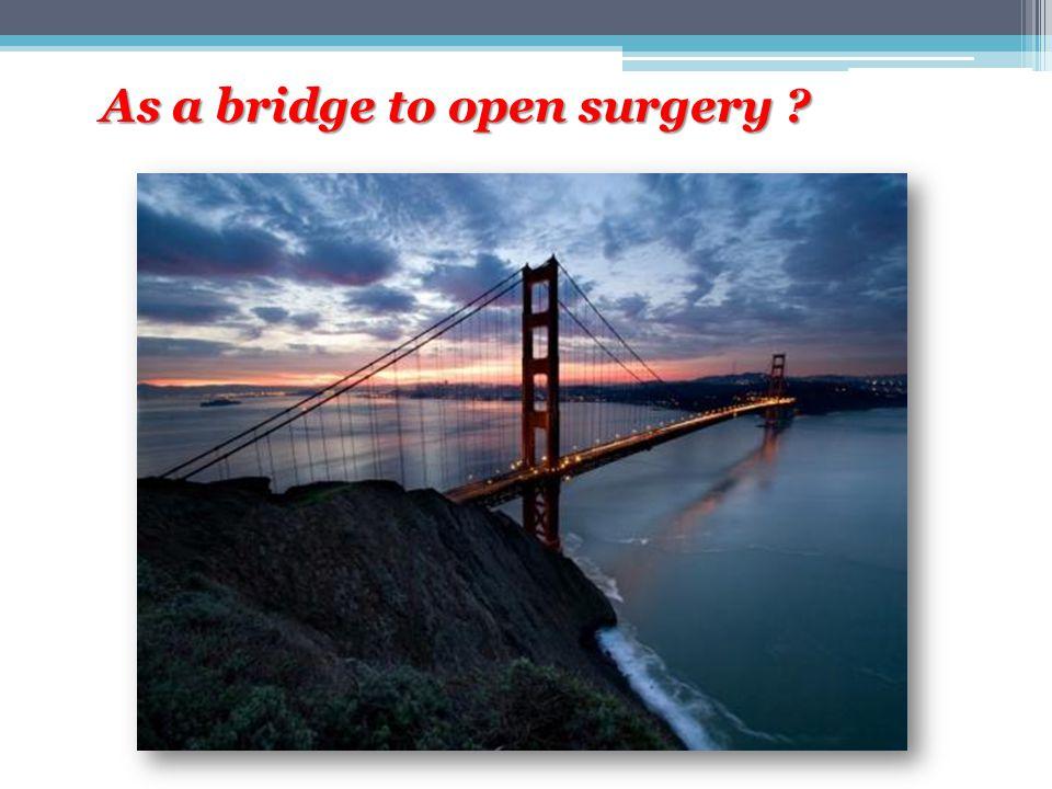 As a bridge to open surgery ?