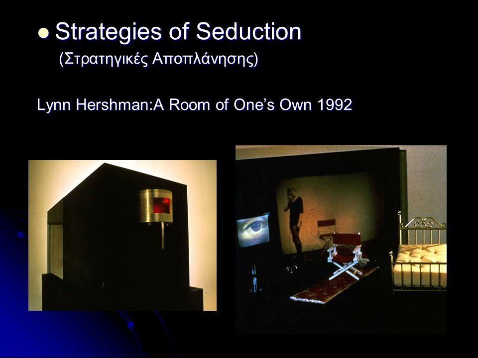 Strategies of Seduction Strategies of Seduction (Στρατηγικές Αποπλάνησης) (Στρατηγικές Αποπλάνησης) Lynn Hershman:A Room of One's Own 1992