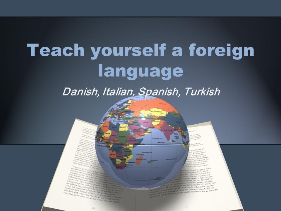 Teach yourself a foreign language Danish, Italian, Spanish, Turkish