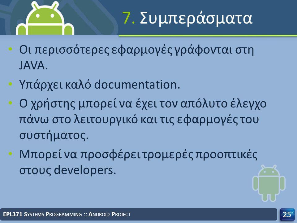 7. Συμπεράσματα Οι περισσότερες εφαρμογές γράφονται στη JAVA. Υπάρχει καλό documentation. Ο χρήστης μπορεί να έχει τον απόλυτο έλεγχο πάνω στο λειτουρ