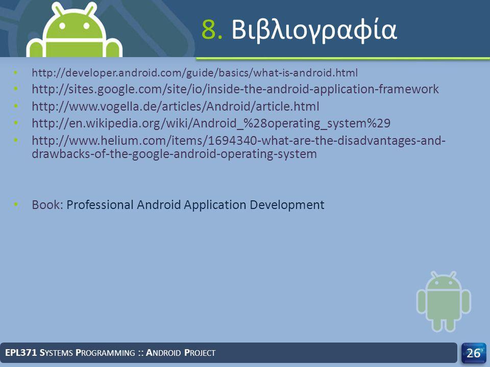 8. Βιβλιογραφία http://developer.android.com/guide/basics/what-is-android.html http://sites.google.com/site/io/inside-the-android-application-framewor