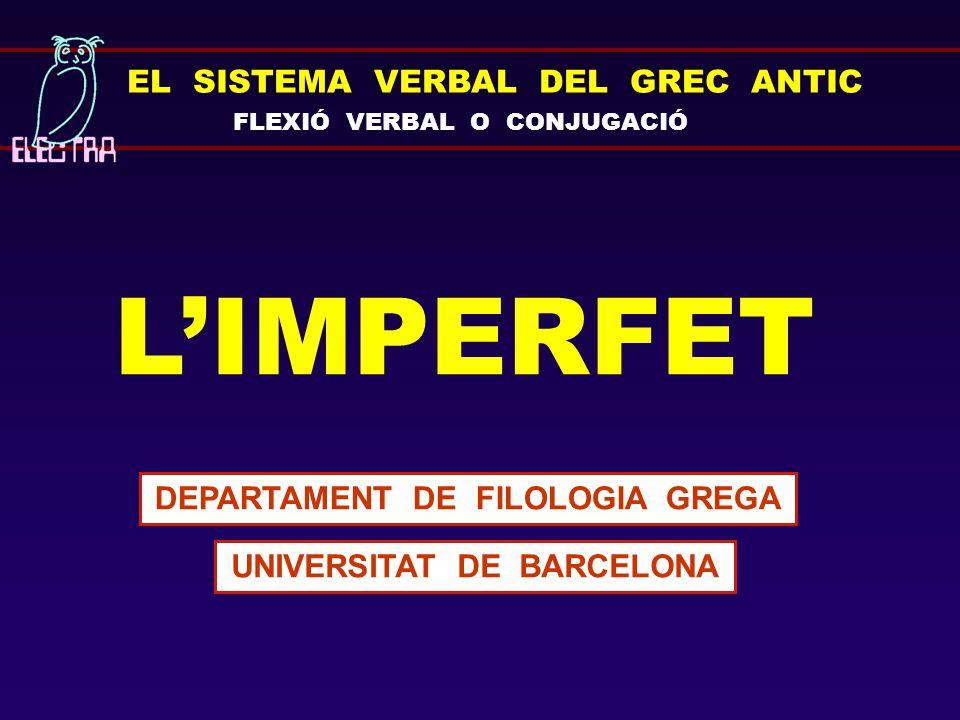 EL SISTEMA VERBAL DEL GREC ANTIC FLEXIÓ VERBAL O CONJUGACIÓ L'IMPERFET DEPARTAMENT DE FILOLOGIA GREGA UNIVERSITAT DE BARCELONA