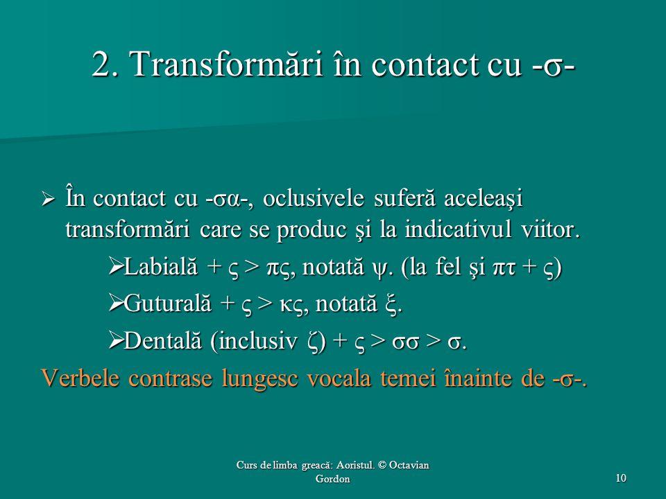 2. Transformări în contact cu -σ-  În contact cu -σα-, oclusivele suferă aceleaşi transformări care se produc şi la indicativul viitor.  Labială + ς