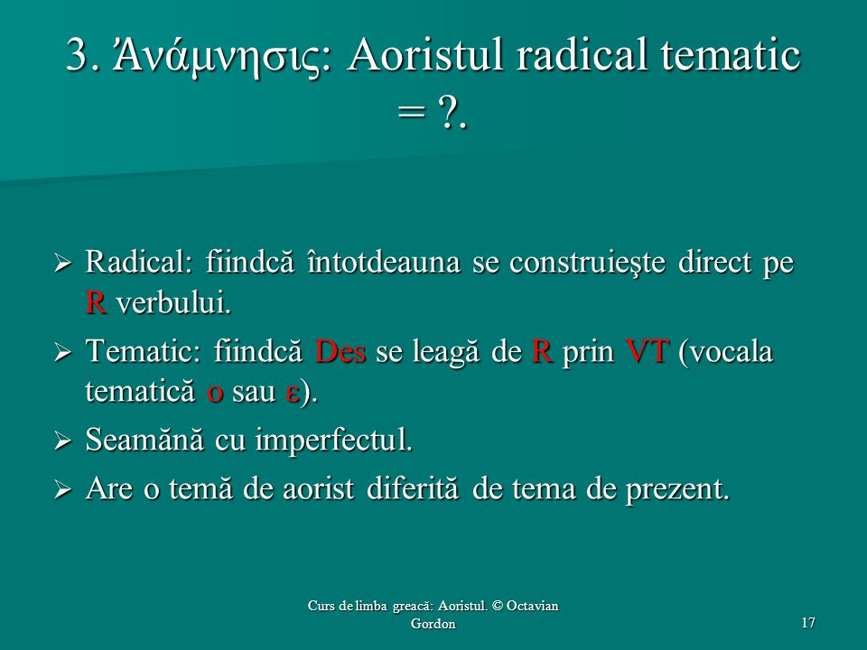 3. Ἀ νάμνησις: Aoristul radical tematic = .