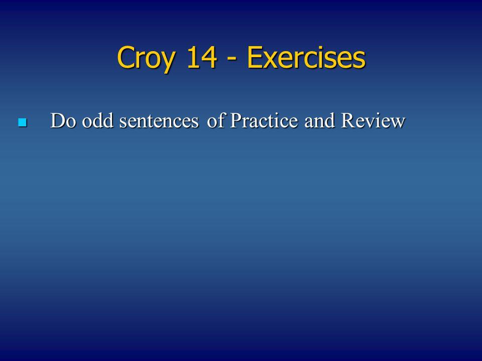 Croy 14 - Exercises Do odd sentences of Practice and Review Do odd sentences of Practice and Review