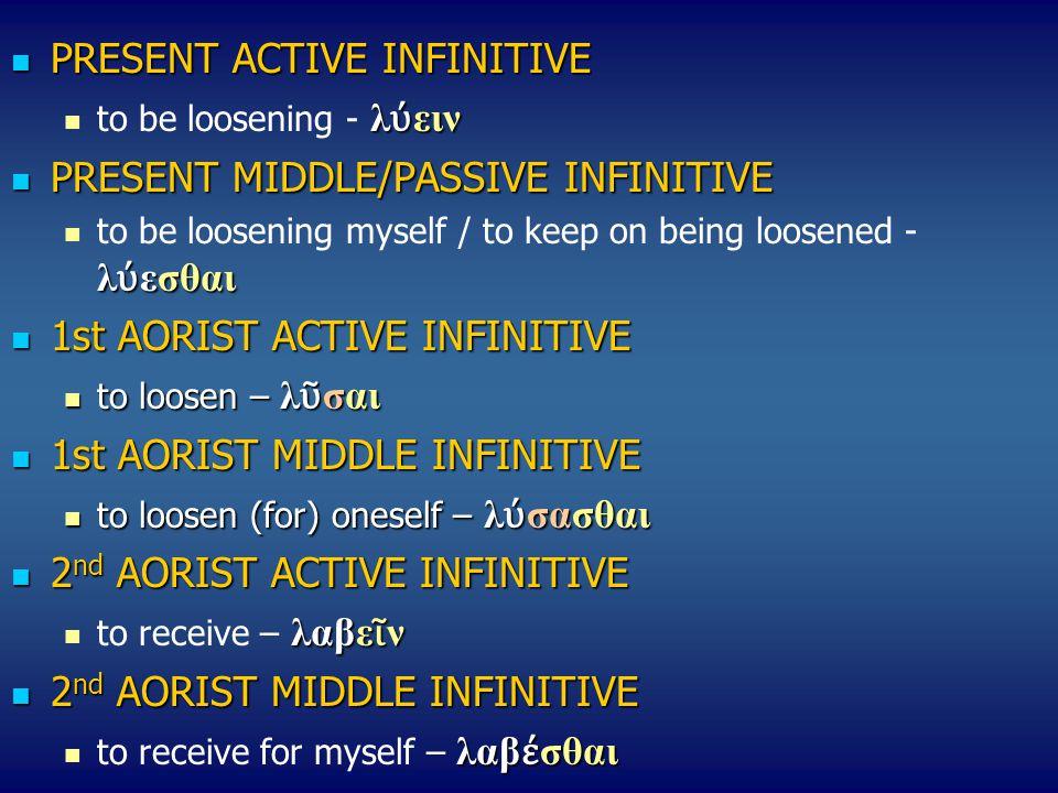 PRESENT ACTIVE INFINITIVE PRESENT ACTIVE INFINITIVE λ ύ ειν to be loosening - λ ύ ειν PRESENT ΜIDDLE/PASSIVE INFINITIVE PRESENT ΜIDDLE/PASSIVE INFINIT