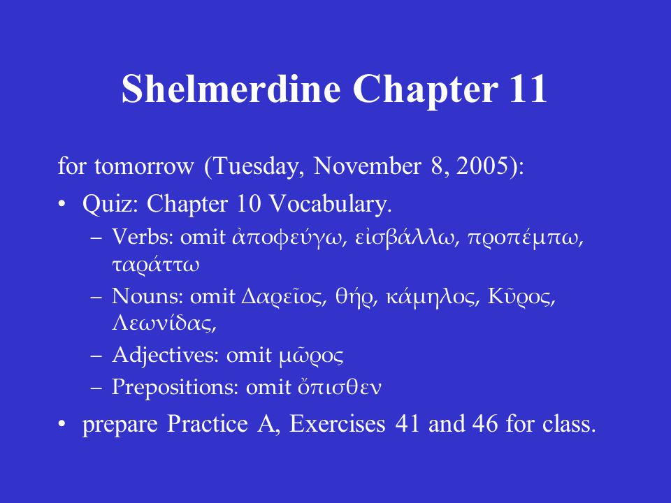 Shelmerdine Chapter 11 for tomorrow (Tuesday, November 8, 2005): Quiz: Chapter 10 Vocabulary.