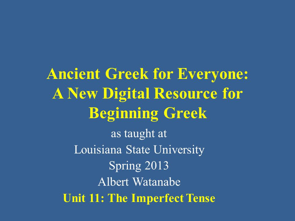 Ancient Greek for Everyone: A New Digital Resource for Beginning Greek as taught at Louisiana State University Spring 2013 Albert Watanabe Unit 11: Th